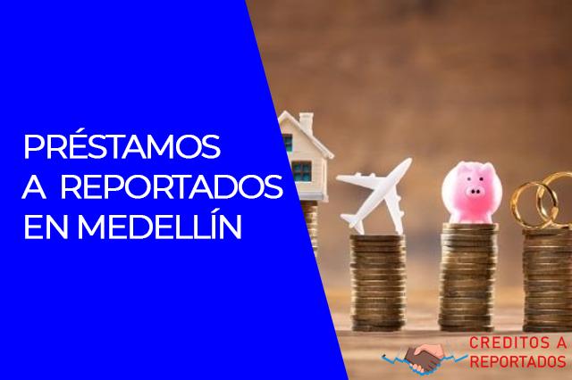 Préstamos a reportados en Medellín